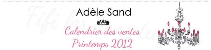 Calendrier des ventes prives Adle Sand &#8211; Printemps 2012